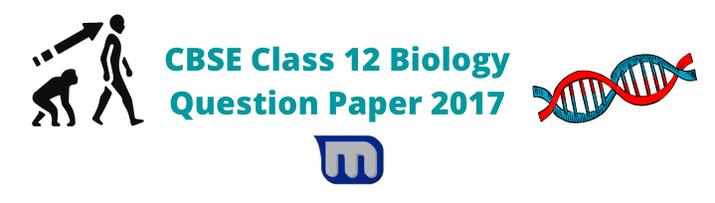 CBSE Class 12 Biology Question Paper 2017