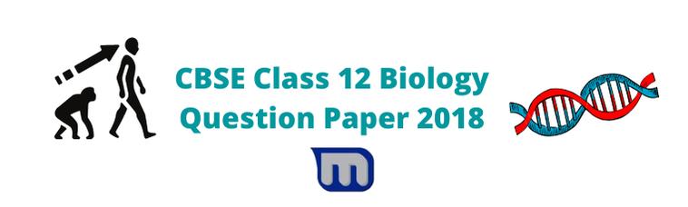 CBSE Class 12 Biology Question Paper 2018