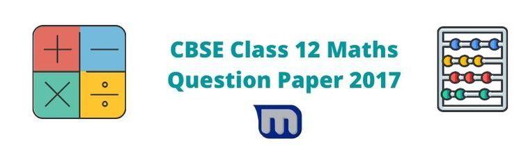 cbse class 12 maths papers 2017