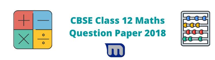cbse class 12 maths question papers 2018