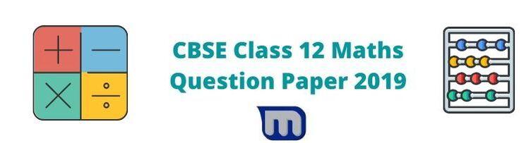 cbse 2019 class 12 maths papers