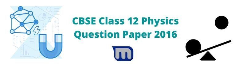 CBSE Class 12 physics 2016 papers