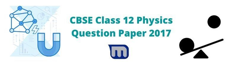 CBSE 2017 Class Physics Papers