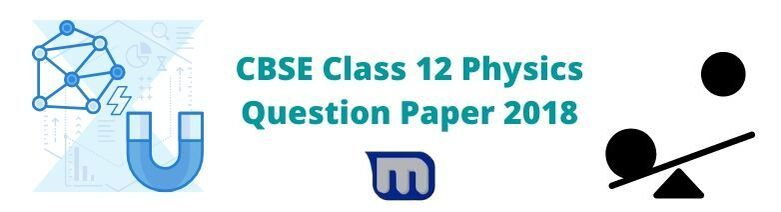 CBSE Class 12 physics question paper 2018