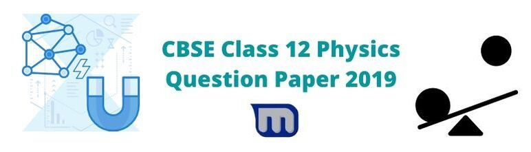 cbse class 12 physics 2019 question papers