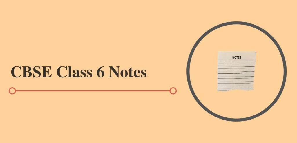Class 6 Notes for CBSE
