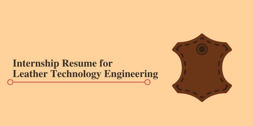 Resume for Leather Technology Engineering Internships